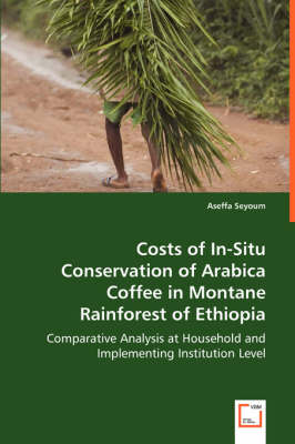 Costs of In-Situ Conservation of Arabica Coffee in Montane Rainforest of Ethiopia
