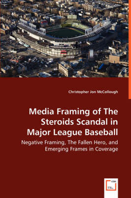 Media Framing of the Steroids Scandal in Major League Baseball - Negative Framing, the Fallen Hero, and Emerging Frames in Coverage