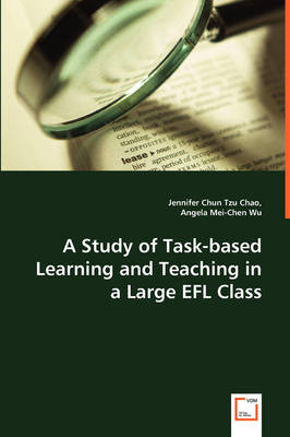 A Study of Task-Based Learning and Teaching in a Large Efl Class