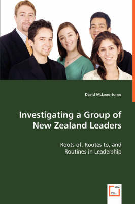 Investigating a Group of New Zealand Leaders - Roots Of, Routes To, and
