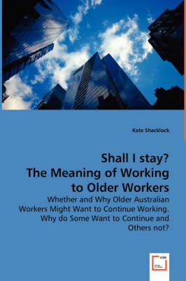 Shall I Stay? the Meaning of Working to Older Workers - Whether and Why Older Australian Workers Might Want to Continue Working. Why Do Some Want to Continue and Others Not?