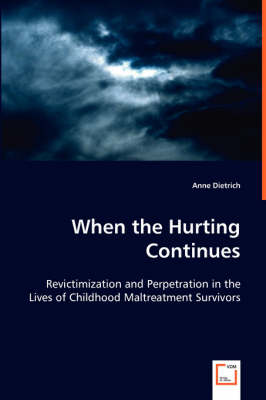 When the Hurting Continues: Revictimization and Perpetration in the Lives of Childhood Maltreatment Survivors