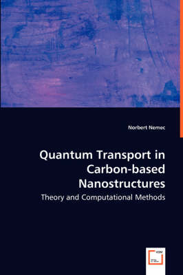 Quantum Transport in Carbon-Based Nanostructures - Theory and Computational Methods Degrees