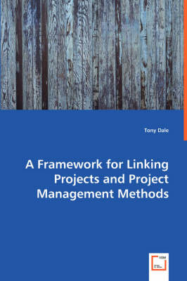 A Framework for Linking Projects and Project Management Methods