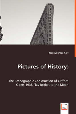 Pictures of History: The Scenographic Construction of Clifford Odets 1938 Play Rocket to the Moon