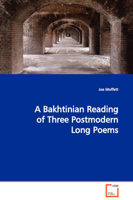 A Bakhtinian Reading of Three Postmodern Long Poems