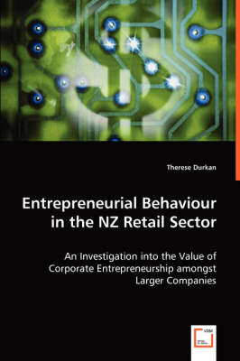 Entrepreneurial Behaviour in the Nz Retail Sector - An Investigation Into the Value of Corporate Entrepreneurship Amongst Larger Companies