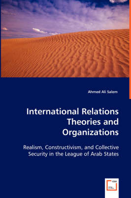 International Relations Theories and Organizations: Realism, Constructivism, and Collective Security in the League of Arab States