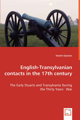 English-Transylvanian Contacts in the 17th Century - The Early Stuarts and Transylvania During the Thirty Years War