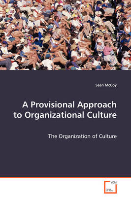 A Provisional Approach to Organizational Culture - The Organization of Culture
