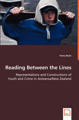 Reading Between the Lines - Representations and Constructions of Youth and Crime in Aotearoa/New Zealand