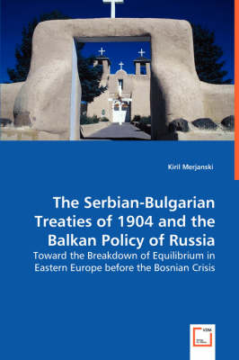 The Serbian-Bulgarian Treaties of 1904 and the Balkan Policy of Russia