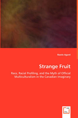 Strange Fruit - Race, Racial Profiling, and the Myth of Official Multiculturalism in the Canadian Imaginary