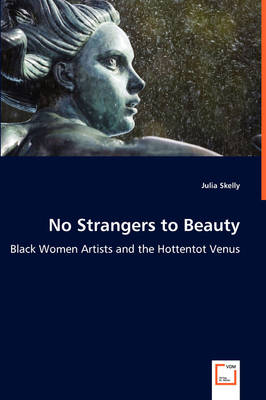 No Strangers to Beauty - Black Women Artists and the Hottentot Venus