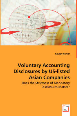 Voluntary Accounting Disclosures by Us-Listed Asian Companies - Does the Strictness of Mandatory Disclosures Matter?
