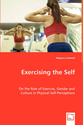 Exercising the Self - On the Role of Exercise, Gender and Culture in Physical Self-Perceptions