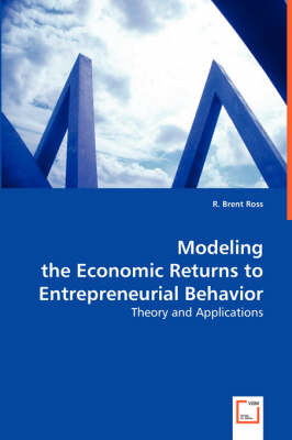 Modeling the Economic Returns to Entrepreneurial Behavior
