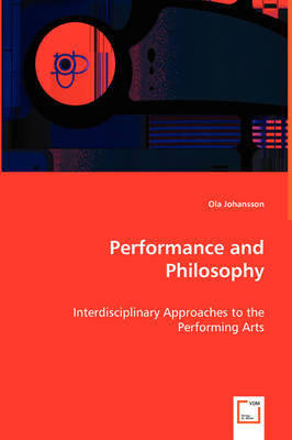 Performance and Philosophy - Interdisciplinary Approaches to the Performing Arts