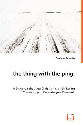 .the Thing with the Ping. a Study on the Area Christiania, a Self Ruling Community in Copenhagen, Denmark