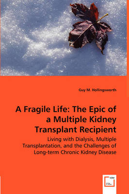 A Fragile Life: The Epic of a Multiple Kidney Transplant Recipient - Living with Dialysis, Multiple Transplantation, and the Challenges of Long-Term Chronic Kidney Disease