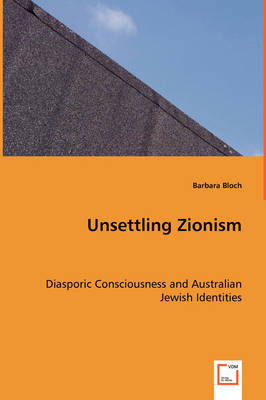 Unsettling Zionism - Diasporic Consciousness and Australian Jewish Identities