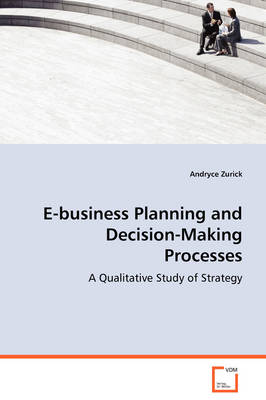 E-Business Planning and Decision-Making Processes - A Qualitative Study of Strategy