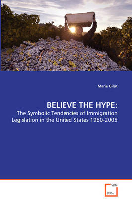 Believe the Hype: - The Symbolic Tendencies of Immigration Legislation in the United States 1980-2005