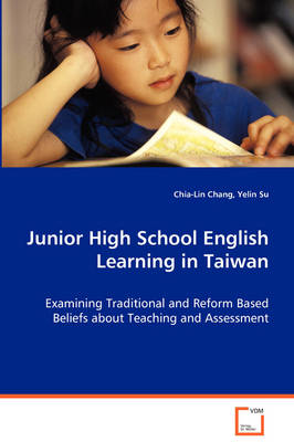 Junior High School English Learning in Taiwan - Examining Traditional and Reform Based Beliefs about Teaching and Assessment