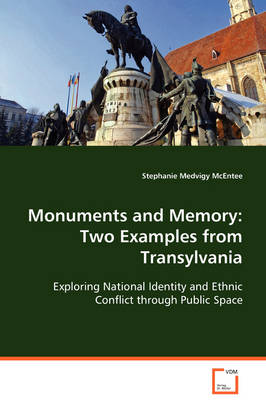 Monuments and Memory: Two Examples from Transylvania