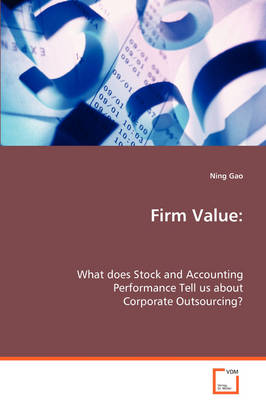 Firm Value: What Does Stock and Accounting Performance Tell Us about Corporate Outsourcing?