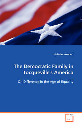 The Democratic Family in Tocqueville's America on Difference in the Age of Equality