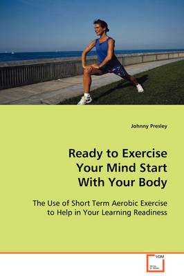 Ready to Exercise Your Mind Start with Your Body
