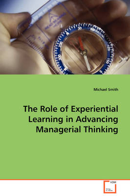 The Role of Experiential Learning in Advancing Managerial Thinking
