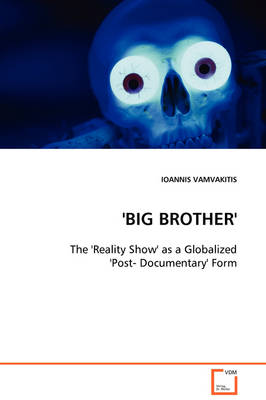 'Big Brother' - The 'Reality Show' as a Globalized 'Post- Documentary' Form
