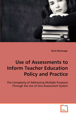 Use of Assessments to Inform Teacher Education Policy and Practice