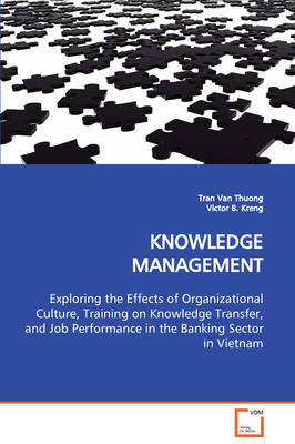 Knowledge Management Exploring the Effects of Organizational Culture, Training on Knowledge Transfer, and Job Performance in the Banking Sector in Vietnam