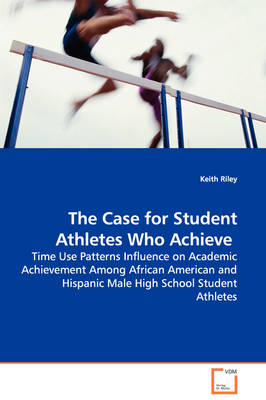 The Case for Student Athletes Who Achieve - Time Use Patterns Influence on Academic Achievement Among African American and Hispanic Male High School Student Athletes