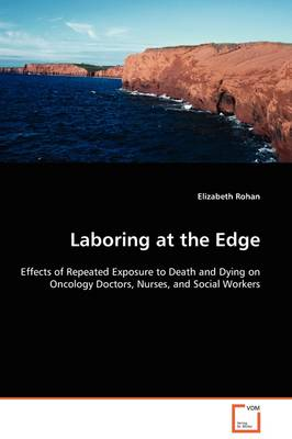 Laboring at the Edge - Effects of Repeated Exposure to Death and Dying on Oncology Doctors, Nurses, and Social Workers