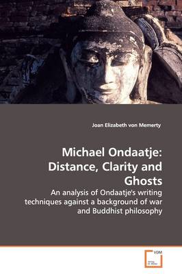 Michael Ondaatje: Distance, Clarity and Ghosts