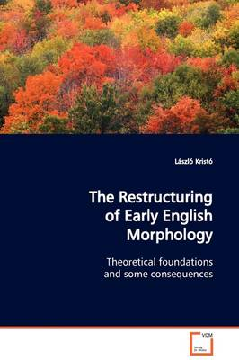 The Restructuring of Early English Morphology