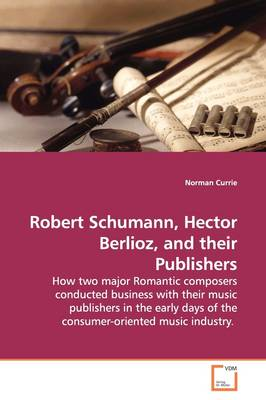 Robert Schumann, Hector Berlioz, and Their Publishers