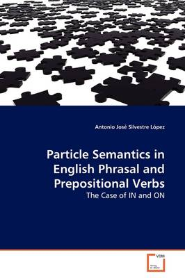 Particle Semantics in English Phrasal and Prepositional Verbs