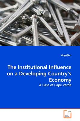 The Institutional Influence on a Developing Country's Economy