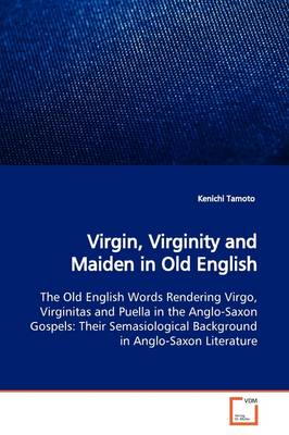 Virgin, Virginity and Maiden in Old English