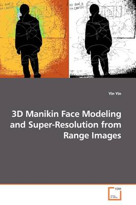 3D Manikin Face Modeling and Super-Resolution from Range Images