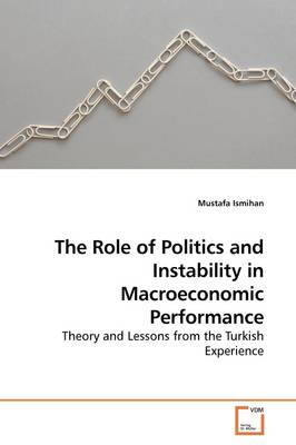 The Role of Politics and Instability in Macroeconomic Performance