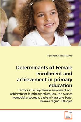 Determinants of Female Enrollment and Achievement in Primary Education