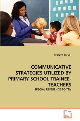 Communicative Strategies Utilized by Primary School Trainee-Teachers