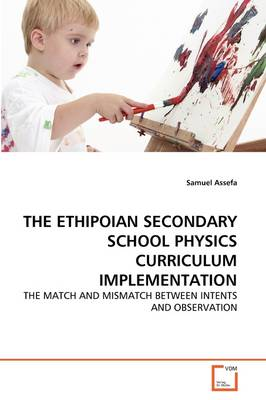 The Ethipoian Secondary School Physics Curriculum Implementation