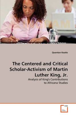 The Centered and Critical Scholar-Activism of Martin Luther King, Jr.